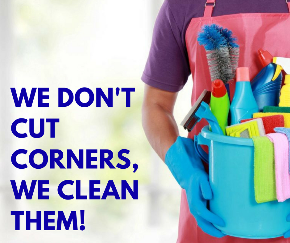 WE DON'T CUT CORNERS, WE CLEAN THEM!